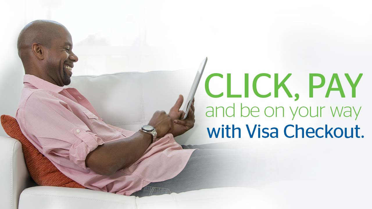 Click, Pay and be on your way with VISA Checkout.