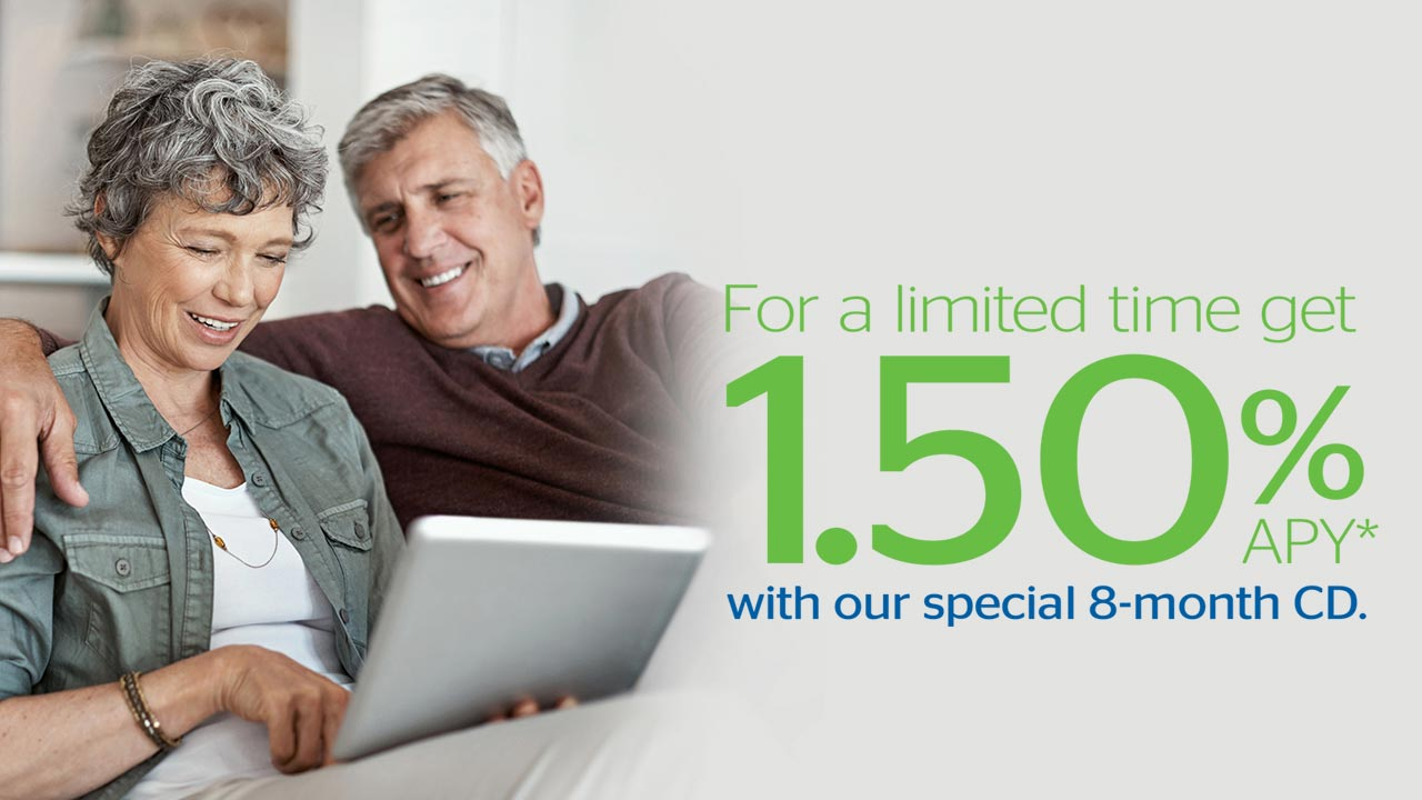 For a limited time get 1.50%APY with our special 8-month CD.